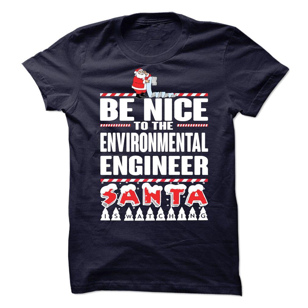 Be Nice To The Environmental Engineer, Santa Is Watching T-Shirt, Hoodie