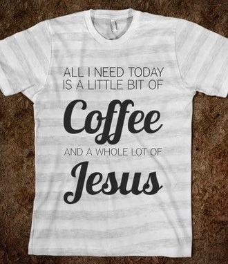 t-shirt dope style shirt quote on it coffee jesus
