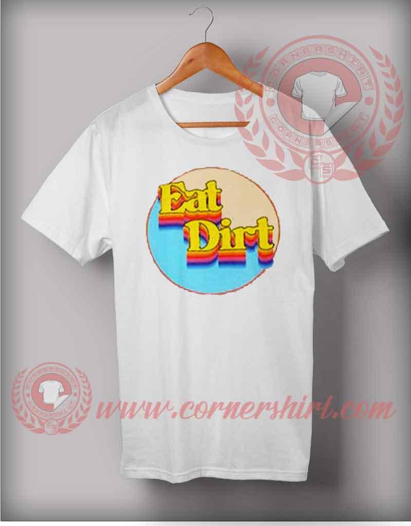 Eat Dirt T Shirt Cheap Custom Made T Shirts By Cornershirt