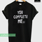 You complete mess me t-shirt