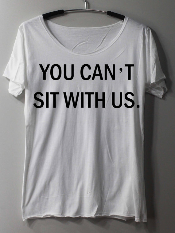 You Can't Sit With Us Shirt Mean Girls Shirt by ThinkingGallery