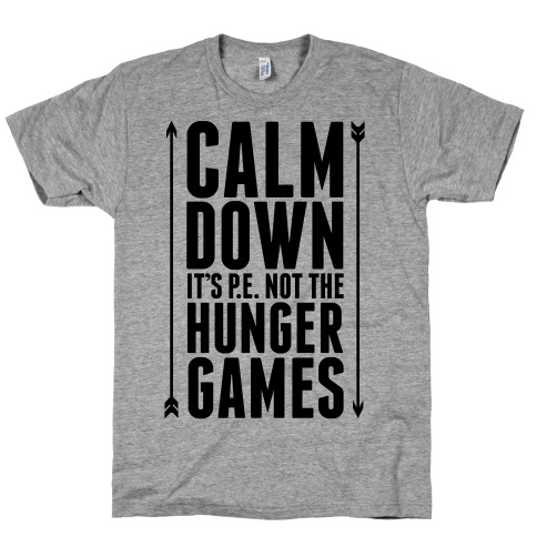 CALM DOWN. It's P.E. Not The Hunger Games | Activate Apparel