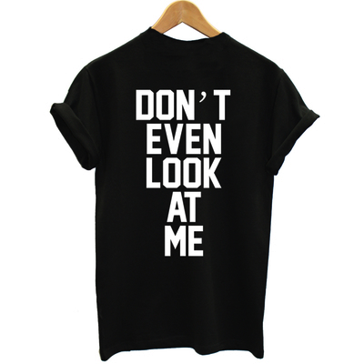 Unisex don't even look at me tee (2 colors)