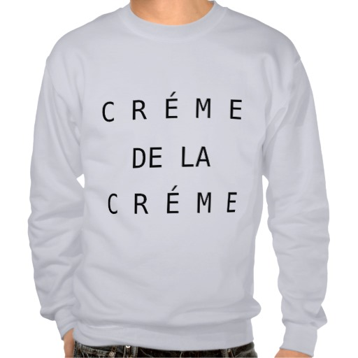 Creme de la Creme Sweatshirt from Zazzle.com