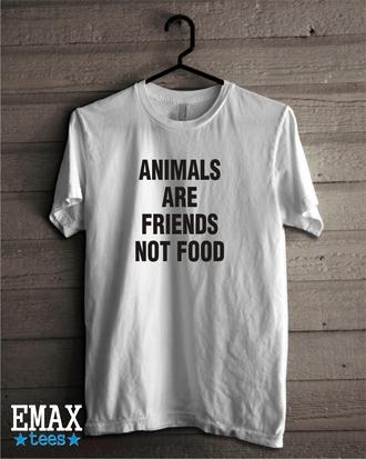 t-shirt vegan shirt top friends not food food tumblr animal quote on it