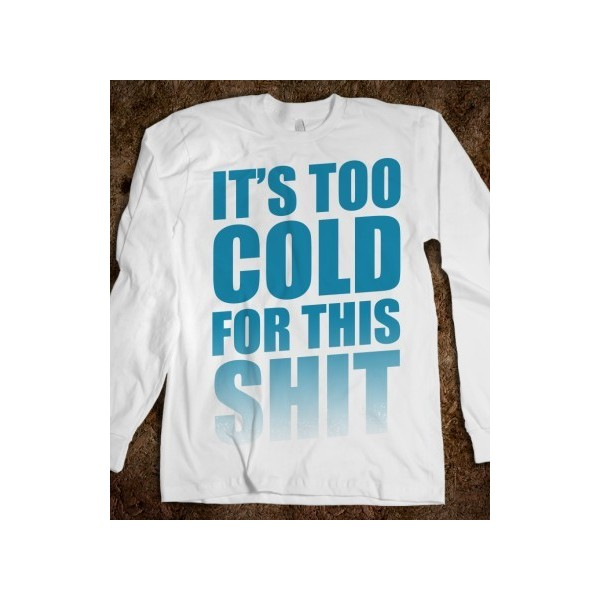 It's too Cold for this Shit! - Polyvore