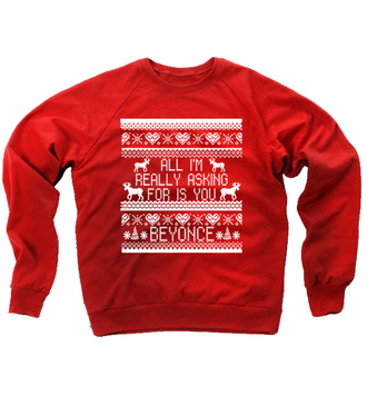 beyoncé beyonce fashion beyoncé shirt jumper all i'm asking for is you beyonce slogan top red sweater beyonce sweatshirt christmas sweater ugly christmas sweater slogan jumper slogan tee black friday cyber monday