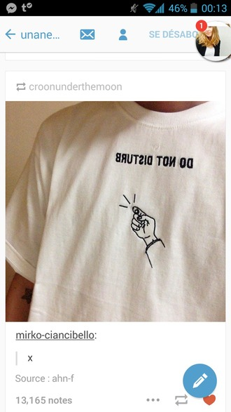 t-shirt do not disturb white tee quote on it hand tumblr