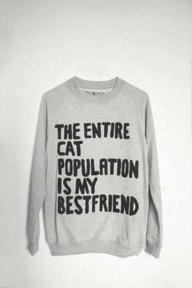 sweater cats quote on it kitten gray hoodie winter sweater bestfriend cat population tumblr cat sweater