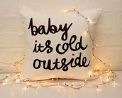 shirt,creative pillows designs,pillow,home decor,holiday season,holiday gift,girly wishlist,holiday home decor,quote on it pillow,bag,baby it's cold outside,home accessory