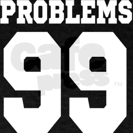 99 problems T-Shirt by mcgag