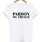 Pardon my french t-shirt - stylecotton