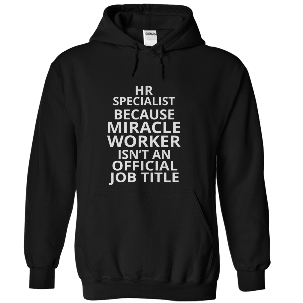 HR Specialist Because Miracle Worker T-Shirt & Hoodie