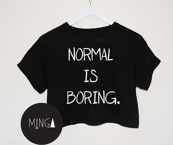 NORMAL IS BORING t shirt top tee crop tank vest paris hipster fashion grunge trendy swag dope yolo womens ladies retro vtg tumblr