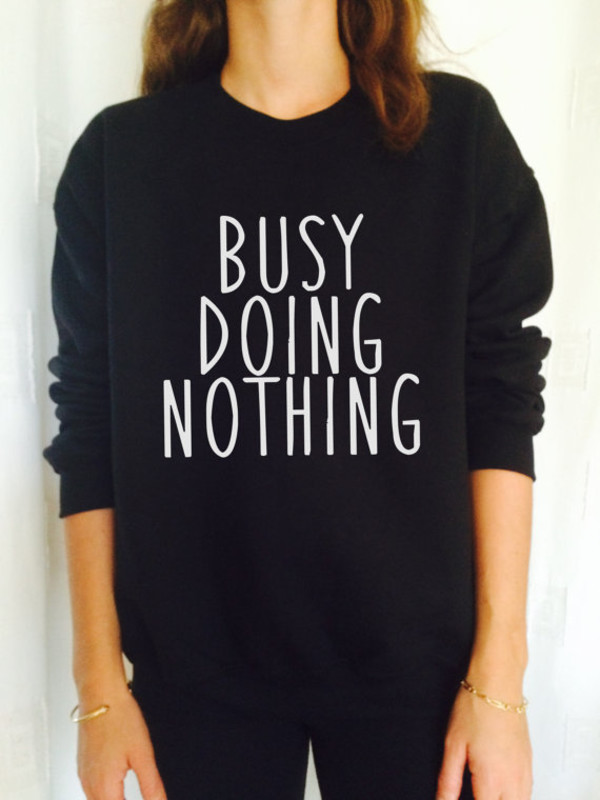 busy doing nothing sweatshirt jumper relax cool college fashion ...