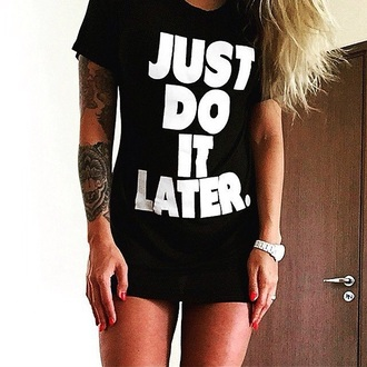 t-shirt black white shirt just do it just do it later nike girl black t-shirt tattoo skreened