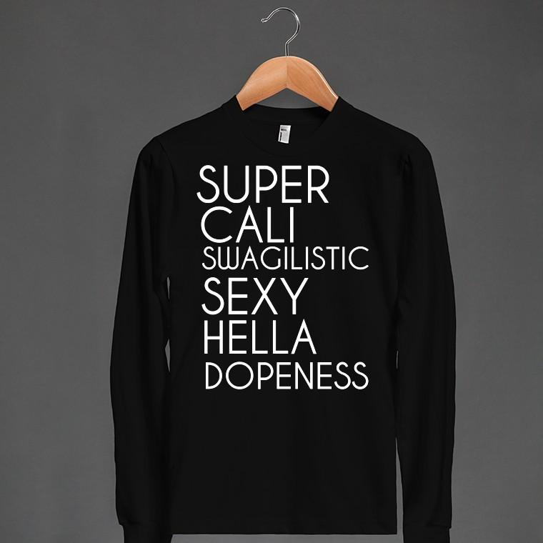 Super Cali Swagilistic Sexy Hella Dopeness black tee t shirt tshirt | Long Sleeve Tee | Skreened
