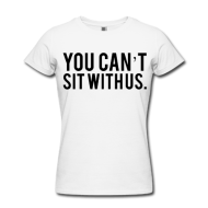 You Cant Sit With Us Women's T-Shirt | Bro_Oklyn Inc Co.