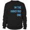 The annoying one sweatshirt - teenamycs