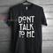 Dont talk to me t shirt gift tees unisex adult cool tee shirts