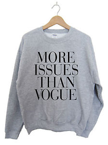 More Issues Than Vogue Sweatshirt Sweater Hipster Swag Dope Cara Tumblr | eBay