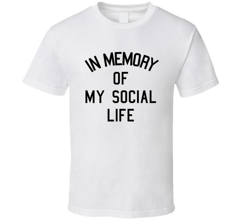 In memory of my social life funny t shirt