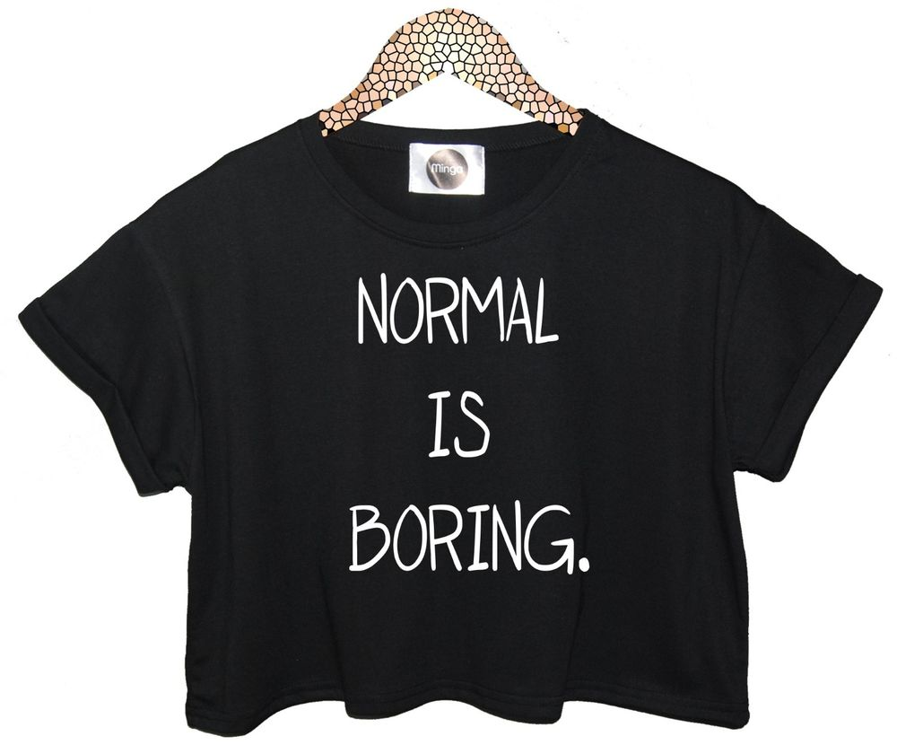 Normal is boring t shirt crop tank top funny hipster womens dope tumblr retro