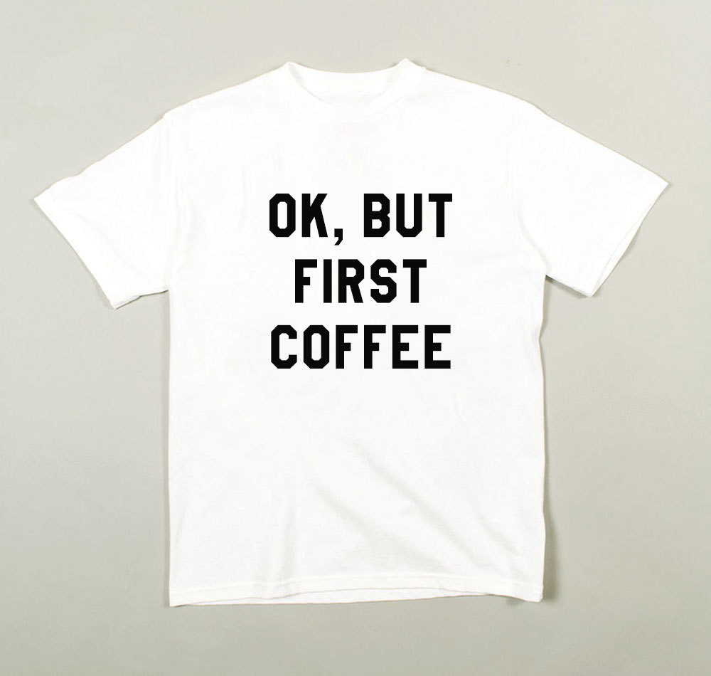 Ok but first coffee shirt. ok but first coffee t