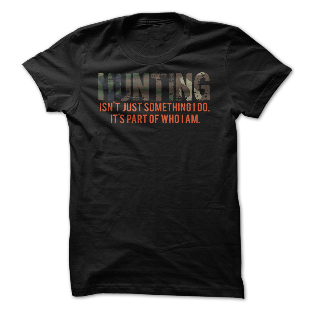 Hunting Is Who I Am T-Shirt & Hoodie