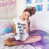 t-shirt,pants,no pants are the best pants,love,words on shirt