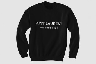 sweater hoodie yves saint laurent amazing girly cool fashion black swag funny quote on it white letters