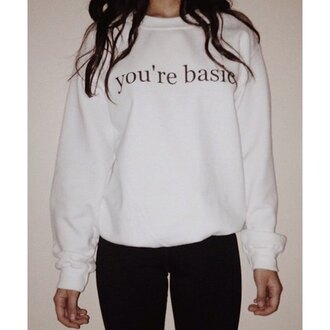 sweater quote on it rose wholesale white sweater you're basic tumblr girl dope sarcasm funny tumblr sweater hippie thanksgiving