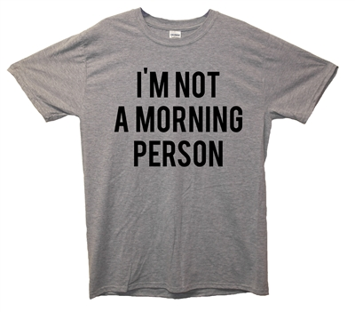 I'm not a morning person t