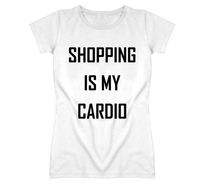 Shopping Is My Cardio Popular Funny White T Shirt