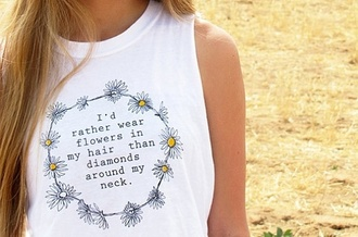 t-shirt tank top white tank top flowers daisy headband top quote on it hippie boho