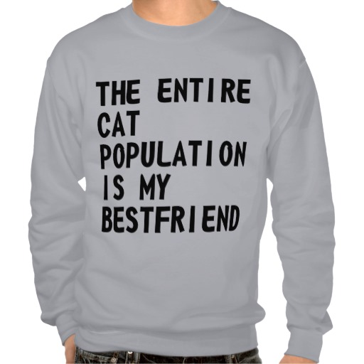 The Entire Cat Population Is ... Sweatshirt from Zazzle.com