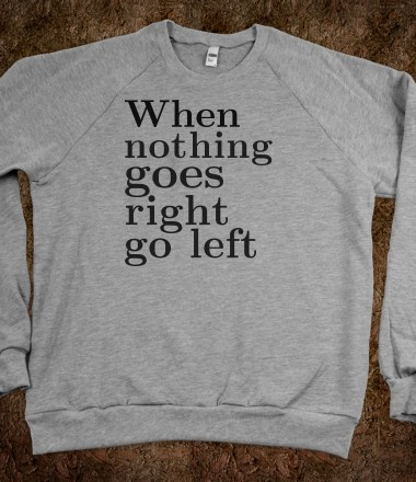 When nothing goes right go left daydream designs for Travel t shirt design ideas