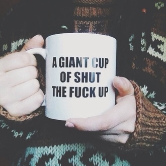 mug quote on it cup sweater tribal brunette hair mugs aztec aztec sweater brunette hair rude shut the fuck up t-shirt