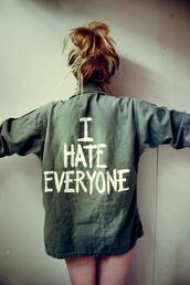 jacket,hate,cargo pants,army green jacket,coat,hat,shirt,house of troika,i hate everyone,army green,everyone,jeans,camouflage,girl,green,blue,denim,denim jacket,blouse,hipster,new style,trendy,tumblr shorts,tumblr clothes,denim shirt,cute,baggy,white,bun,oversized,messy,vert kaki,flannel,grunge,romper,quote on it,t-shirt,jacket shirt,graphic tee,tumblr hoodie,hipster blouse,hate everyone,ihatepeople,ihateeveryone,khaki,green jacket,flannel shirt,tumblr outfit,cardigan,swag,vintage,indie,girly,blogger,urban,top,grey,90s style,retro,cool,tumblr,teenagers,hardcore,soft grunge,navy green jacket