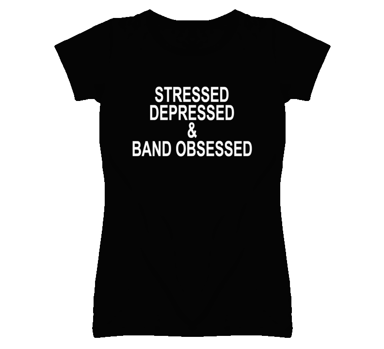 Stressed Depressed & Band Obsessed Funny T Shirt