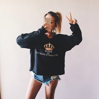 romper sweater shirt sweatshirt queen fashion style shorts ripped crown black gold white cool queen of fucking everything statement tees quote on it jacket