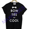 Bow ties are cool t-shirt men women and youth