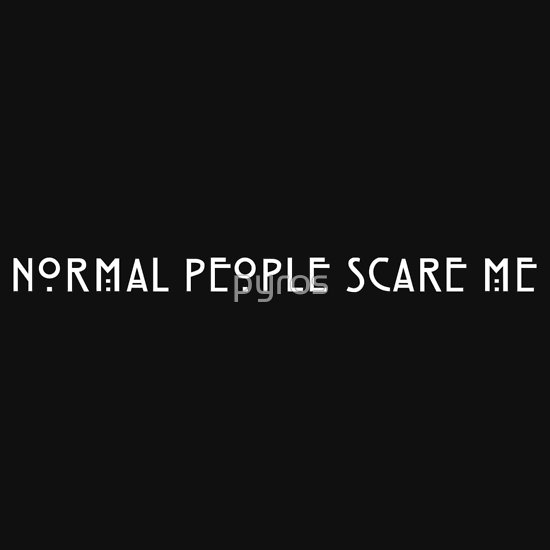 Quot Normal People Scare Me Ii