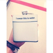 water bottle,spring break,bag,home accessory,flask,hip flask,sarcasm,funny,alcohol,grunge,cool,style,tumblr,white,same color as the picture,exactly like those or close