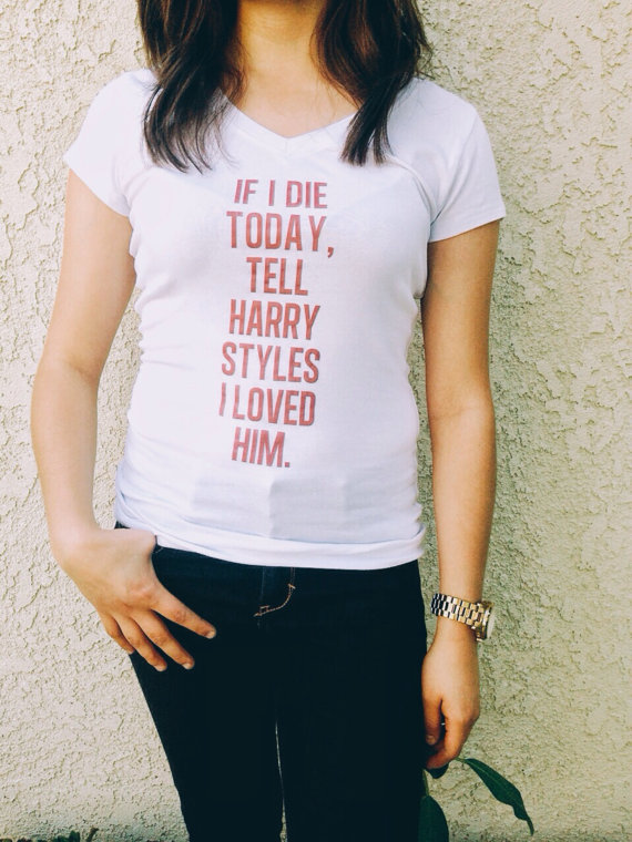 If I die today, tell Harry Styles I loved him shirt