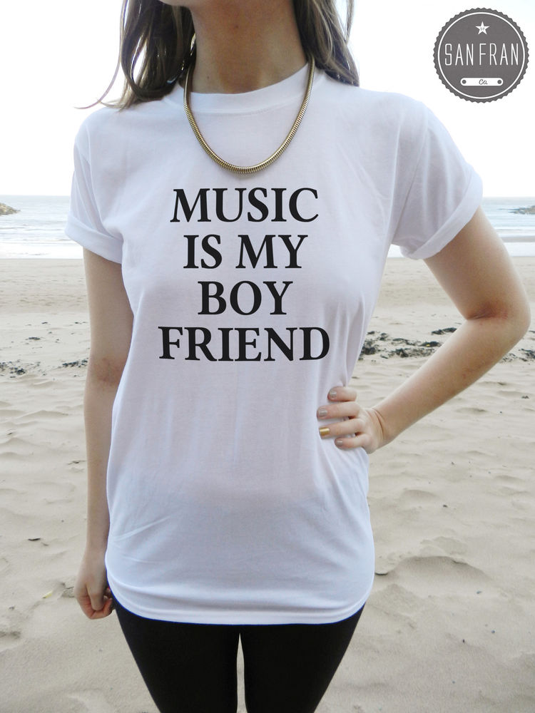 Music Is My Boyfriend T Shirt Top White Black Grey Fashion Tumblr Funny Swag | eBay