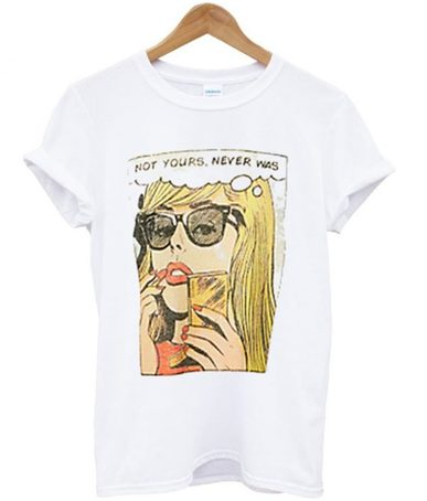 Not Yours Never Was T-shirt - StyleCotton
