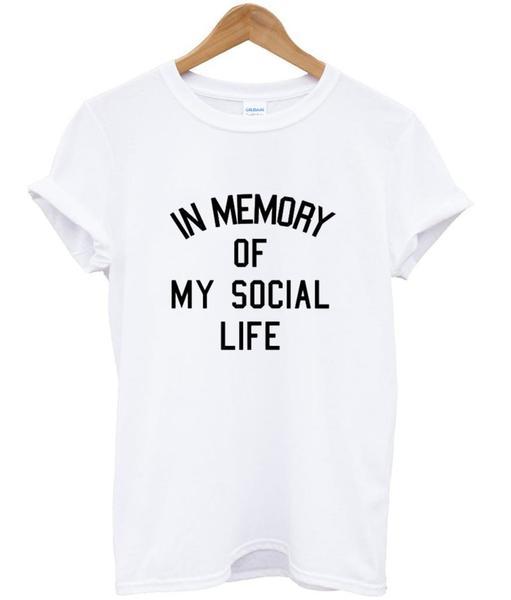 in memory of my social life T shirt