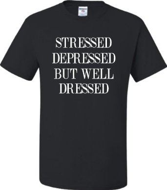 Amazon.com: adult stressed depressed but well dressed t