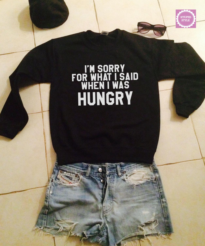 Tut mir leid was ich gesagt habe, als ich war hungrig sweatshirt jumper geschenk coole mode mädchen frauen lustig sexy teens teenager fangirl tumblr dimensionierung